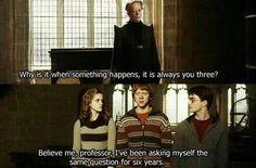 Perchè,quando succede qualcosa,ci siete sempre di mezzo voi tre? Mi creda,professoressa,mi faccio la stessa domanda da sei anni! #Harry potter