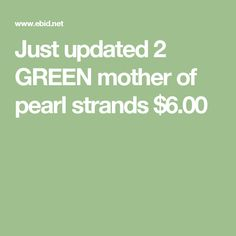 Just updated 2 GREEN mother of pearl strands $6.00