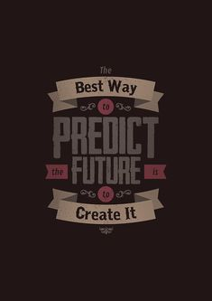 THE BEST WAY TO PREDICT THE FUTURE IS TO CREATE IT by snevi #tshirts &…