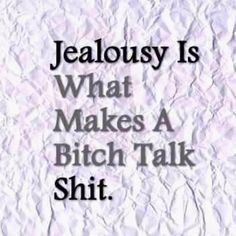 Quotes About Jealousy : Quotes About Jealousy :That's it you dumb bitch - Quotes Time Jealousy Quotes, Bitch Quotes, Sassy Quotes, Badass Quotes, Quotes To Live By, Funny Quotes, Heartbreak Quotes, Hatred Quotes, Rebel Quotes