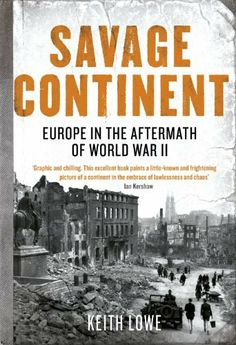 Savage Continent: Europe in the Aftermath of World War II by Keith Lowe. $20.66. Publisher: Penguin (April 5, 2012). Author: Keith Lowe. 455 pages