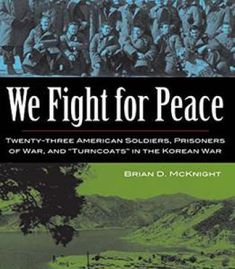 We Fight For Peace: Twenty-Three American Soldiers Prisoners Of War And Turncoats In The Korean War PDF