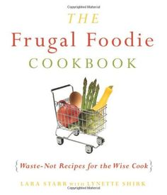 The Frugal Foodie Cookbook: Waste-Not Recipes for the Wise Cook by Lynette  Rohrer Shirk. $15.95. Publisher: Viva Editions (September 8, 2009). Publication: September 8, 2009