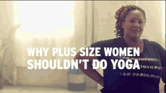 WHY PLUS SIZE WOMEN SHOULD NOT DO YOGA