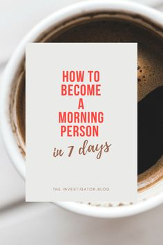 How to Become a Morning Person in 7 Days. The Investigator Blog.