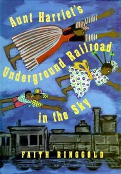 Aunt Harriet's Underground Railroad in the Sky by Faith Ringgold (Paperback JE Ringgold) Recommended for ages 5-9.