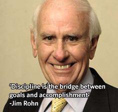 'Discipline is the bridge between  goals and accomplishment' -Jim Rohn