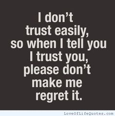 I don't trust easily - http://www.loveoflifequotes.com/friendship/i-dont-trust-easily/