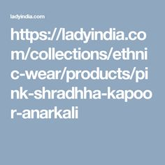 https://ladyindia.com/collections/ethnic-wear/products/pink-shradhha-kapoor-anarkali