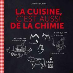 """Livre de cuisine/recettes """"La Cuisine, c'est aussi de la chimie"""" d'Arthur Le Caisne. #food #recette #cuisine"""