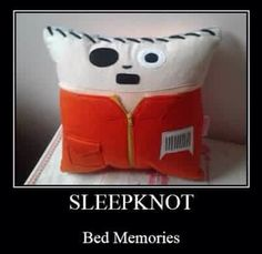 I want SLEEPKNOT Bed Memories!