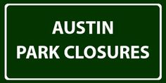 Some of Austin's parks are closed at various times of the year for constructions and improvements. Click the picture to see park closure details.