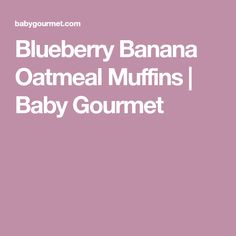 Blueberry Banana Oatmeal Muffins | Baby Gourmet