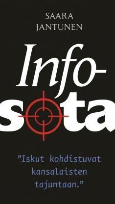 """Infosota : """"iskut kohdistuvat kansalaisten tajuntaan"""" / Saara Jantunen. Ukrainan sota palautti informaatiosodankäynnin suomalaisten tietoisuuteen. Meille syötetään vääristeltyä tietoa ja suoranaisia valheita. Informaatiosota iskee tietoyhteiskunnan heikkouksiin. Se on sotaa, jonka kohteena eivät ole sotilaat vaan arkeaan elävät kansalaiset. Se on sotaa, jossa sananvapaudesta tehdään ulkopolitiikkaa."""