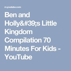 Ben and Holly's Little Kingdom Compilation 70 Minutes For Kids - YouTube
