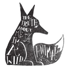 the truth about me is I'm a wild animal, fox, typography, art, charcoal, illustration, chalkboard, chalkboard typography, Matthew Taylor Wilson
