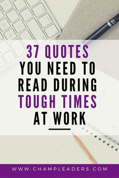 37 Quotes You Need to Read When You're Having a Tough Time at Work encouragement quotes, inspirational quotes, quotes about life, you can do it quotes, love inspiration quotes, motivation words, motivation positivity, positivity, better yourself quotes