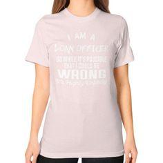 I AM A loanofficer Unisex T-Shirt (on woman)