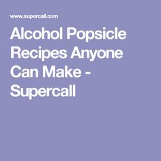 Alcohol Popsicle Recipes Anyone Can Make - Supercall