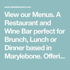 View our Menus. A Restaurant and Wine Bar perfect for Brunch, Lunch or Dinner based in Marylebone. Offering fine Wines and French food with a twist. London Restaurants, French Food, Menu Restaurant, Fine Wine, Wines, Brunch, Bar