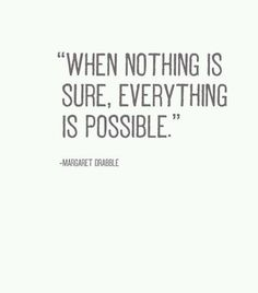 Life Quotes And Words To Live By : When noting is sure everything is possible. Amazing Quotes, Great Quotes, Me Quotes, Motivational Quotes, Funny Quotes, Inspirational Quotes, Great Words, Wise Words, Counseling Quotes