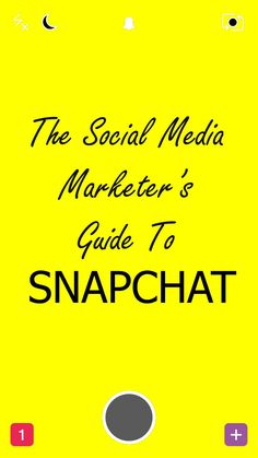 The Social Media Marketer's Guide to Snapchat