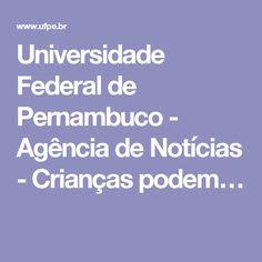 Universidade Federal de Pernambuco - Agência de Notícias - Crianças podem…