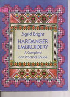 Hardanger Embroidery : A Complete and Practical Course by Sigrid Bright