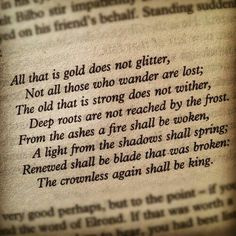 All that is gold does not glitter, Not all those who wander are lost--Tolkien