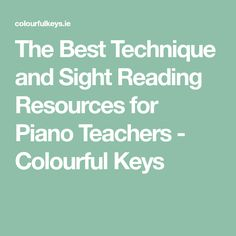 The Best Technique and Sight Reading Resources for Piano Teachers - Colourful Keys