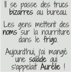 Il se passe des #trucs bizarre au #bureau , les #gens mettent des #noms sur la #nourriture dans le #frigo aujourd'hui j'ai mangé une #salade qui s'appelait Aurélie !!! #blague #drôle #drole #humour #mdr #lol #vdm #rire #rigolo #rigolade #rigole #rigoler #blagues #humours