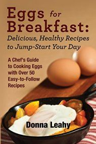 Eggs For Breakfast: Delicious, Healthy Recipes To Jump-start Your Day by Donna Leahy ebook deal