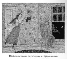edward gorey~ the deranged cousins  The incident caused her to become a religious maniac