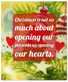 Meaningful Christmas Quote: Christmas is not as much about opening our presents as opening our hearts.
