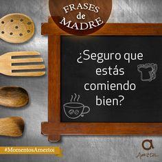 ¿Seguro que estás comiendo bien? #frasesdemadre #MomentosAmeztoi