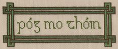 Póg Mo Thóin - one of the more elegantly executed cross-stitching insults EVER! I think I just did... >_<   =D