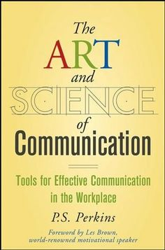 The Art and Science of Communication: Tools for Effective Communication in the Workplace by P. S. Perkins, http://www.amazon.ca/dp/0470247592/ref=cm_sw_r_pi_dp_nG0usb0XTEEJ0