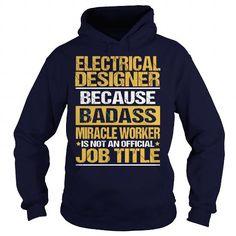 ELECTRICAL DESIGNER Because BADASS Miracle Worker Isn't An Official Job Title T Shirts, Hoodies, Sweatshirts. BUY NOW ==► https://www.sunfrog.com/LifeStyle/ELECTRICAL-DESIGNER--BADASS-Navy-Blue-Hoodie.html?41382