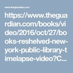 https://www.theguardian.com/books/video/2016/oct/27/books-reshelved-new-york-public-library-timelapse-video?CMP=Share_iOSApp_Other