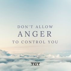 Don't allow your anger to control you!