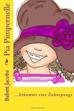 Pia Pimpernelle: ...bekommt eine Zahnspange von Babett Jacobs, http://www.amazon.de/dp/1494925036/ref=cm_sw_r_pi_dp_uyO9sb0TS4XDK