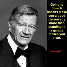 It's not a John Wayne quote, but it's a good one!