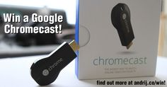 Win a Google Chromecast and you'll be able to easily send video or anything on the Web to your TV from your smartphone, tablet or laptop! http://andrij.co/blog/win