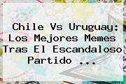 http://tecnoautos.com/wp-content/uploads/imagenes/tendencias/thumbs/chile-vs-uruguay-los-mejores-memes-tras-el-escandaloso-partido.jpg Chile vs Uruguay. Chile vs Uruguay: Los mejores memes tras el escandaloso partido ..., Enlaces, Imágenes, Videos y Tweets - http://tecnoautos.com/actualidad/chile-vs-uruguay-chile-vs-uruguay-los-mejores-memes-tras-el-escandaloso-partido/