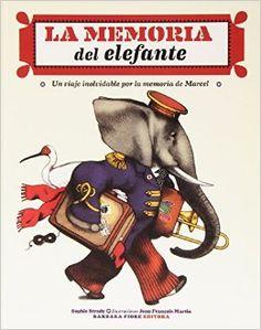 La memoria del elefante, un viaje inolvidabel por la memoria de Marcel. Strady, Sophie e Martin Jean-François. Barbara Fiore Editora, 2015. Todo o que cabe na memoria dun elefante trotamundos.