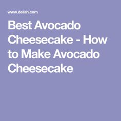 Best Avocado Cheesecake - How to Make Avocado Cheesecake