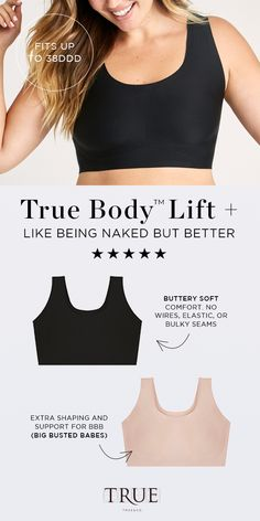 Like being naked, but better. The all new True Body bra - buttery soft comfort disappears under clothes. No wires, elastic, or bulky seams. Get one today!