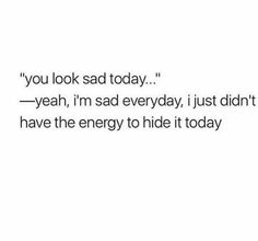 Awful lessons tomorrow and first period I always just shut off🤷♀️ Sad Life Quotes, Badass Quotes, Mood Quotes, True Quotes, Short Deep Quotes, Chronic Pain Quotes, Motivational Memes, Depression Quotes, English Quotes