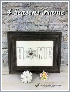 4 Seasons Home Frame (Frenchie Stamps) Arts And Crafts House, Home Crafts, Collage Frames, Collages, Collage Ideas, Shadow Box Frames, Home Decor Signs, Diy Signs, Stamping Up Cards