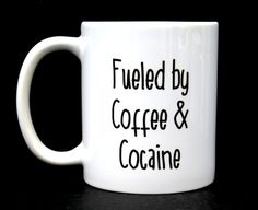 DO YOU NEED COFFEE AND COCAINE?  Well...have we got a mug for you! This ceramic mug proudly declares Fueled by Coffee and Cocaine  COFFEE! COCAINE! COCAINE! COFFEE! NEED IT! GOTTA HAVE IT! COCAINE! WINNING!  We use 11oz white coffee mugs and heat press our sayings onto them using a process called sublimation. This basically means that the ink is infused into the mug and that you can microwave and wash it in the dishwasher and not have to worry about the ink ever disappearing!  We also allow…